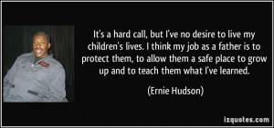 ve no desire to live my children's lives. I think my job as a father ...