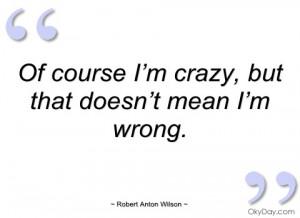 of course i'm crazy robert anton wilson