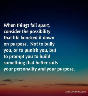 When things fall apart, consider the possibility that life knocked it ...