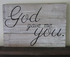 God Gave Me You Barnwood Sign by MsDsSigns on Etsy, $20.00 Will need 2 ...