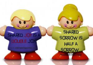 Shared joy is a double joy; shared sorrow is half a sorrow.
