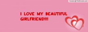 LOVE MY BEAUTIFUL GIRLFRIEND Profile Facebook Covers