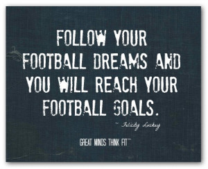 football dreams quote 006 follow your football dreams and you will ...