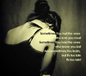 Sometimes you Hurt the Ones who Love you Most – Beauty Quote