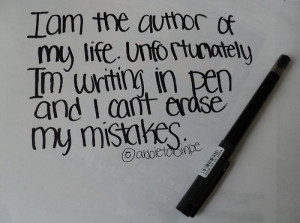 am the author of my life. Unfortunately I'm writing in pen and I can ...