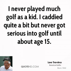 lee-trevino-lee-trevino-i-never-played-much-golf-as-a-kid-i-caddied ...