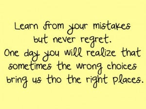 Learm From Your Mistakes But Never Regret. One Day You Will Realize ...