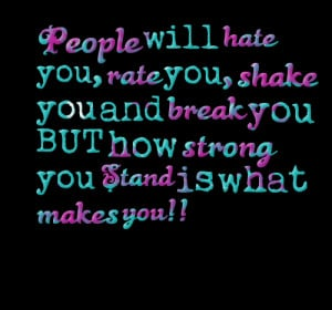 Quotes Picture: people will hate you, rate you, shake you and break ...