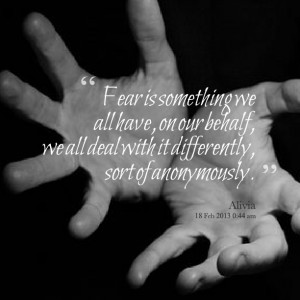 Quotes Picture: fear is something we all have, on our behalf, we all ...