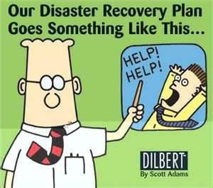 Ha Ha Ha…. Dilbert is just awesome…What a disaster recovery plan ...