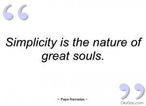 simplicity is the nature of great souls papa ramadas