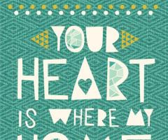 Your heart is where my home is