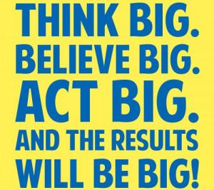Think-Big-Quotes-–-Thinking-Big-–-Think-Bigger-–-Quote-THink-big ...
