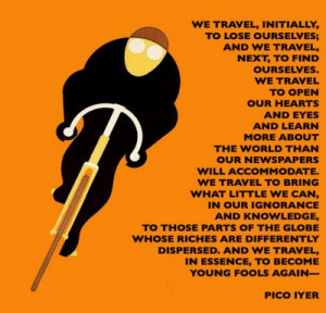 this article and quote by one of my favourite travel writers Pico Iyer ...