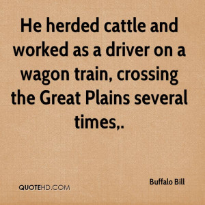 He herded cattle and worked as a driver on a wagon train, crossing the ...