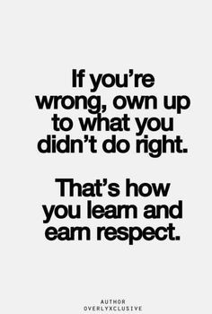Own up to your mistakes. More