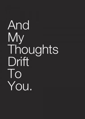 Thoughts drift to you
