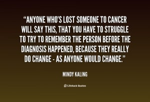 Anyone who's lost someone to cancer will say this, that you have ...