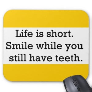 LIFE FUNNY SAYINGS SHORT SMILE WHILE YOU STILL MOUSE PAD