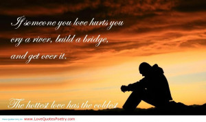 If Someone You Love Hurts You, Cry A River, Build A Bridge, And Get ...