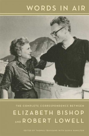 ... The Complete Correspondence Between Elizabeth Bishop and Robert Lowell