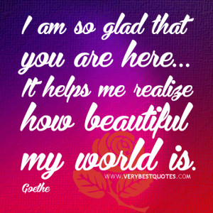 Cute and sweet love quotes, I am so glad that you are here... It helps ...
