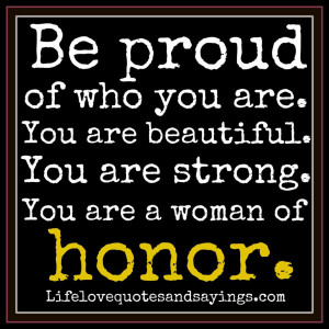 Be proud of who you are. You are beautiful. You are strong. You are a ...