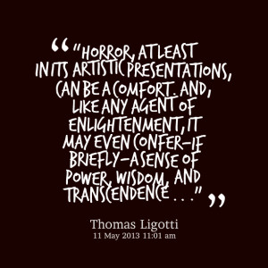 "Quotes Picture: ""horror, at least in its artistic presentations, can ..."