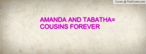 AMANDA AND TABATHA= COUSINS FOREVER Profile Facebook Covers