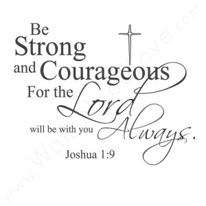 ... and Courageous For The Lord Always Will Be With You ~ Life Quote