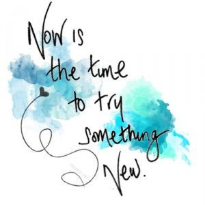 Try Something New. Today.