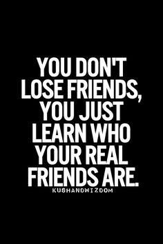 your true friends. God revealed that to you in the past 6 months. Fake ...