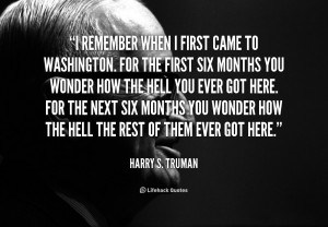 quote-Harry-S.-Truman-i-remember-when-i-first-came-to-51224.png