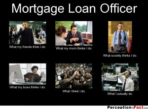 frabz-Mortgage-Loan-Officer-What-my-friends-think-I-do-What-my-mom-thi ...