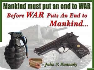 mankind must put an end to war before war puts an end to mankind john ...