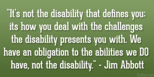 It's not the disability that defines you; its how you deal with the ...