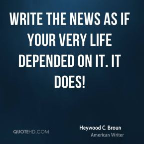 Write the news as if your very life depended on it. It does!