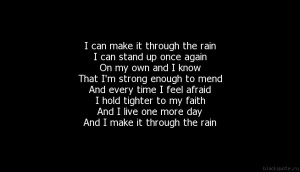 can make it through the rain I can stand up once again On my own and ...
