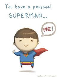 Your Superman is the person that you very love . It can be your ...