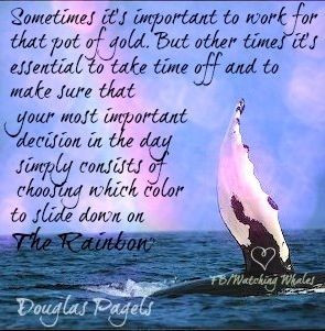 Rainbow quote via www.Facebook.com/WatchingWhales