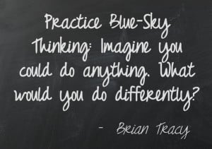 Practice Blue-Sky Thinking #quotes