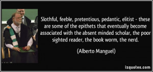 Slothful, feeble, pretentious, pedantic, elitist - these are some of ...
