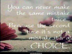 You Can Never Make The Same Mistake Twice..