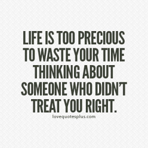... » Picture Quotes » Life » Life is too precious to waste your time