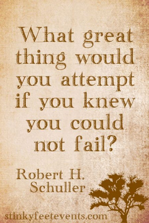 ... Schuller attempt if you knew you could not fail quote. Amazing