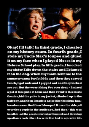 Goonies:Chunk's confessions I love, love, love this quote, so funny!