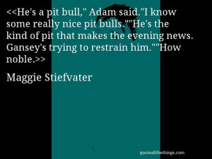 "Maggie Stiefvater - quote-He's a pit bull,"" Adam said.""I know ..."