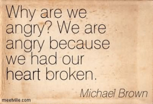 Why Are We Angry We Are Angry Because We Had Our Heart Broken
