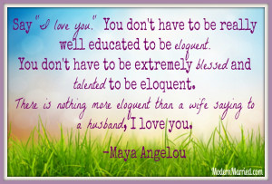 maya-angelou-quote-say-I-love-you-eloquent-love-quotes-marriage-quotes ...