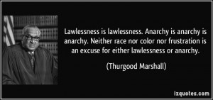 Lawlessness is lawlessness. Anarchy is anarchy is anarchy. Neither ...